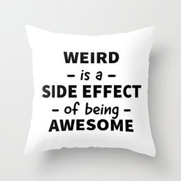 Weird is a Side Effect of Being Awesome Throw Pillow