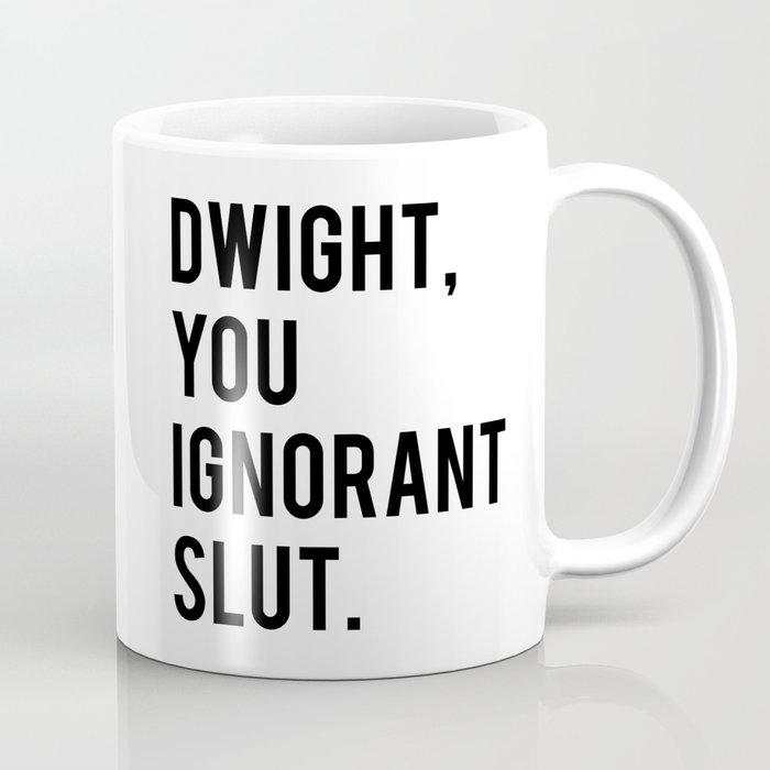 Dwight, You Ignorant Slut Kaffeebecher