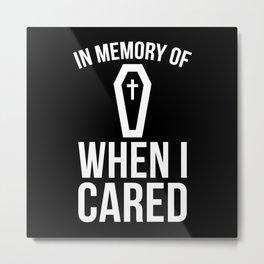 In Memory Of Wen I Cared Metal Print