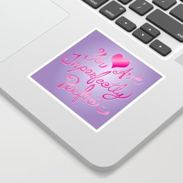 You are Imperfectly Perfect Sticker