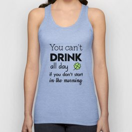 you can't drink all day if you don't start in the morning Unisex Tank Top