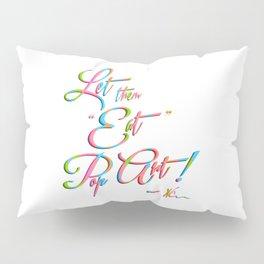 "Let them ""eat""... Pillow Sham"