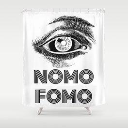 NOMO FOMO Shower Curtain