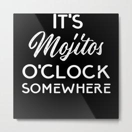 It's Mojitos O'Clock Somewhere Drinking Metal Print