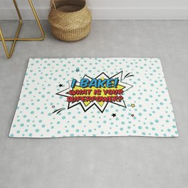 I bake. What is your superpower? Rug