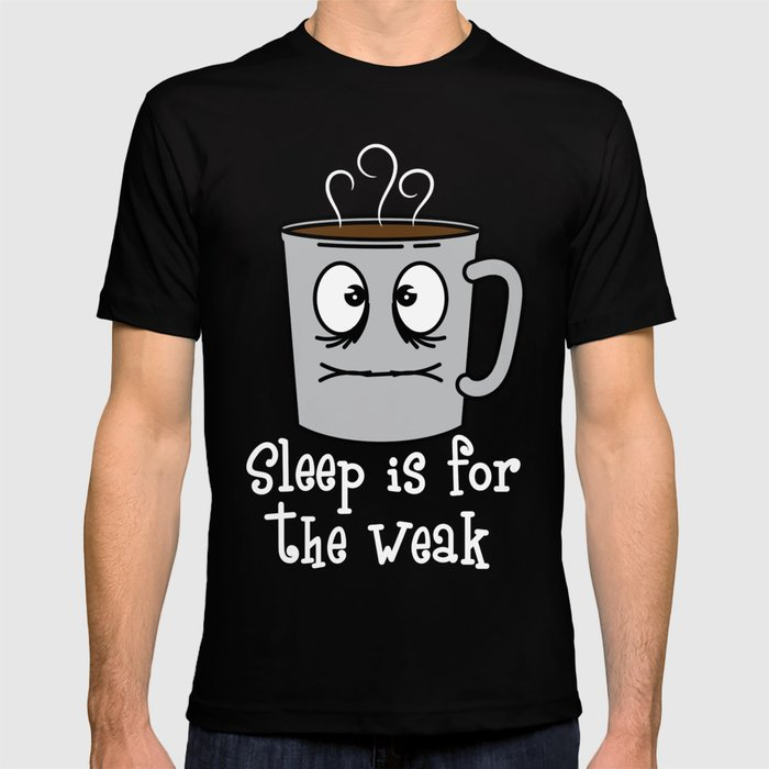 42855bc95 This is the Funny Coffee graphic saying Sleep is for the weak Tee design  Best gift for coffee lovers T-shirt