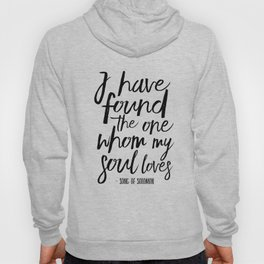 I Have Found The One Whom My Soul Loves,Christian Print,Scripture Art,Bible Verse,Bible Print,Bible Hoody