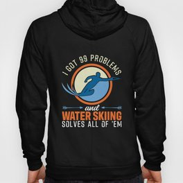 I Got 99 Problems And Water Skiing Solves Them All Hoody