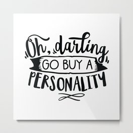 Oh darling go buy a personality - Funny hand drawn quotes illustration. Funny humor. Life sayings. Metal Print