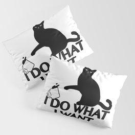 I DO WHAT I WANT Pillow Sham