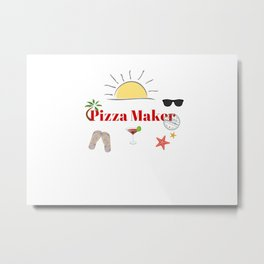 Pizza Maker : time out on holiday Metal Print