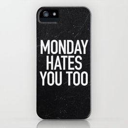 Monday Hates You Too iPhone Case