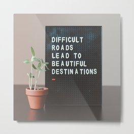 Difficult Roads Lead to Beautiful Destinations Metal Print