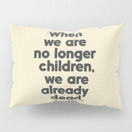When we are no longer children, we are already dead, Constantin Brancusi quote poster art, inspire Pillow Sham