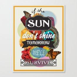If the Sun Don't Shine Tomorrow, We'll Survive Canvas Print