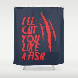 I'll cut you like a fish! Shower Curtain