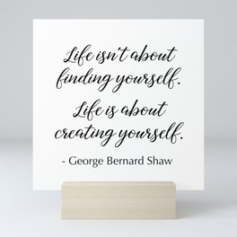 Life is about creating yourself - George Bernard Shaw Mini Art Print