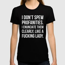 I Don't Spew Profanities I Enunciate Them Clearly Like a Fucking Lady (Black) T-shirt