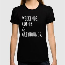 Weekends Coffee And Greyhounds   T-shirt