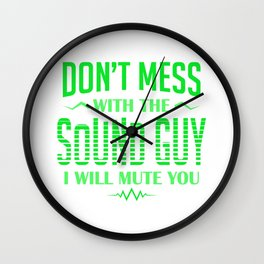 Audio Engineer Don't Mess With The Sound Guy I Mute You Gift Wall Clock