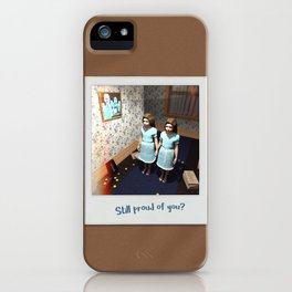 Still proud of you? iPhone Case