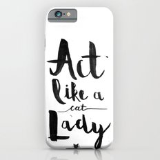 Act Like A Cat Lady iPhone 6s Slim Case