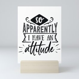 So aparently I have an attitude - Funny hand drawn quotes illustration. Funny humor. Life sayings. Mini Art Print