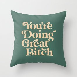 YOU'RE DOING GREAT BITCH vintage green cream Throw Pillow