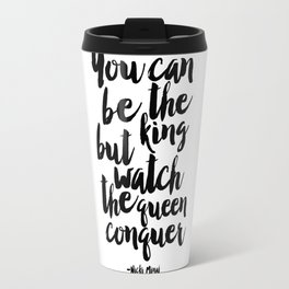 you can be the king but watch the queen conquer, song lyrics,girl boss,girls room decor,typography Travel Mug