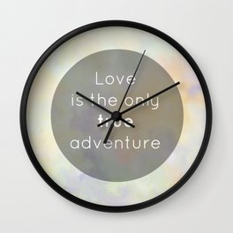 Love is the only true adventure Wall Clock