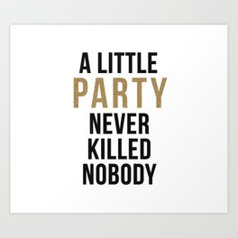 A little party never killed nobody - modern glam Art Print