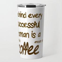 Behind Every Successful Woman Travel Mug