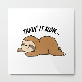 Takin It Slow Cute Sloth Pun Metal Print