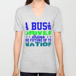 a bus driver drives the future of the nation 2 Unisex V-Neck