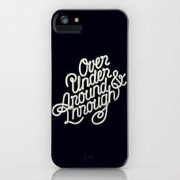 Over Under Around & Through iPhone Case