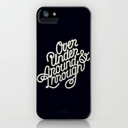 Over Under Around & Through iPhone Case