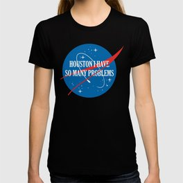 Houston I Have So Many Problems T-shirt
