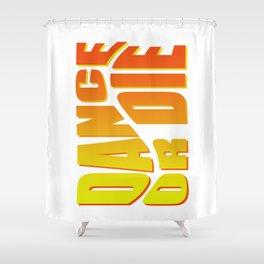 Dance or Die Shower Curtain