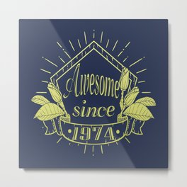 Awesome since 1974 Metal Print