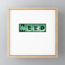 Need Weed Framed Mini Art Print