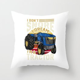 I Don't Snore I Dream I'm A Tractor - Farming Gift Throw Pillow