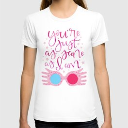 You're Just as Sane as I am T-shirt
