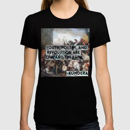 Youth, Poetry, Revolution: Kundera Quote T-shirt