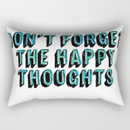 Don't Forget The Happy Thoughts Rectangular Pillow