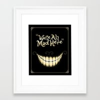 type Framed Art Prints featuring We're All Mad Here by greckler
