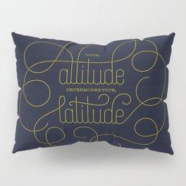 Your Attitude Determines Your Latitude Pillow Sham