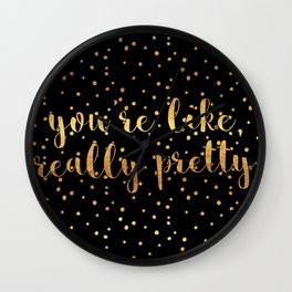 You're Like, Really Pretty - Black Gold Wall Clock