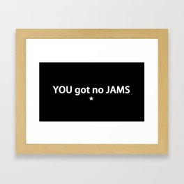 You Got No Jams Framed Art Print
