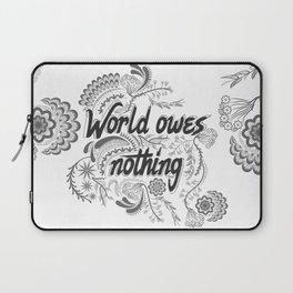 The world owes you nothing Laptop Sleeve