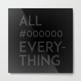 All #000000 Everything Metal Print